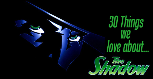 30 Things We LOVE about…The Shadow!