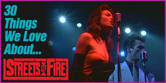 30 Things we LOVE about…Streets of Fire!