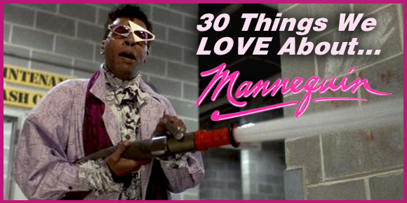 30 Things We LOVE About…Mannequin!