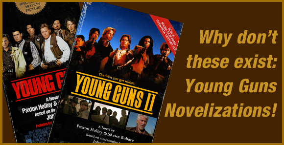 Why Don't These Exist?! Young Guns Novelizations
