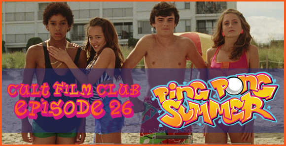 Cult Film Club Episode 26: Ping Pong Summer