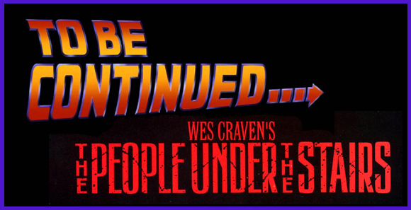 To Be Continued: The People Under the Stairs Edition…