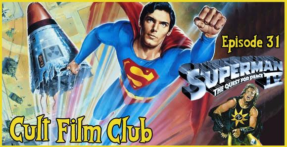 Cult Film Club Episode 31: Superman IV, The Quest for Peace