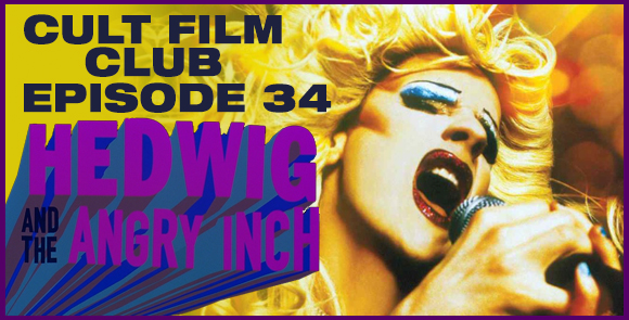 Cult Film Club Episode 34: Hedwig and the Angry Inch